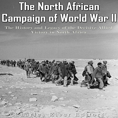The North African Campaign of World War II: The History and Legacy of the Decisive Allied Victory in North Africa cover art