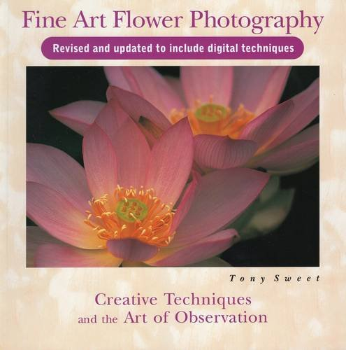 Download Fine Art Flower Photography: Creative Techniques and the Art of Observation 0811736326