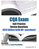CQA Exam Self-Practice Review Questions: 2015 Edition (with 80+ questions)