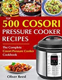 Top 500 Cosori Pressure Cooker Recipes: The Complete Cosori Pressure Cooker Cookbook