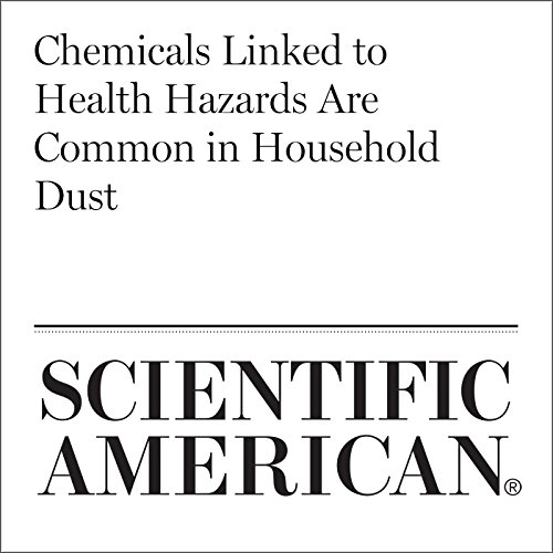 Chemicals Linked to Health Hazards Are Common in Household Dust cover art