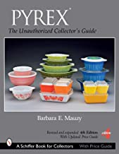 PYREX®: The Unauthorized Collector's Guide (Schiffer Book for Collectors)