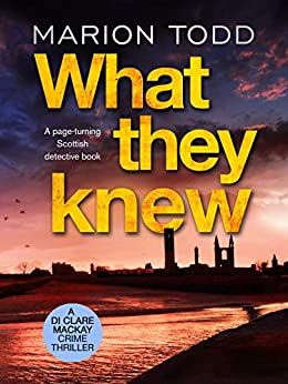 What They Knew: A page-turning Scottish detective book (Detective Clare Mackay 4) by [Marion Todd]