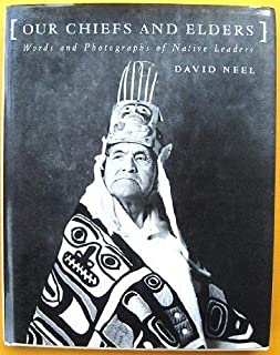 Our Chiefs and Elders: Words and Photographs of Native Leaders