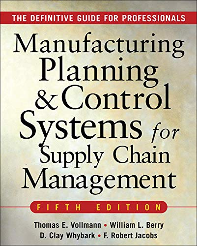MANUFACTURING PLANNING AND CONTROL SYSTEMS FOR SUPPLY CHAIN MANAGEMENT: The Definitive Guide for Professionals