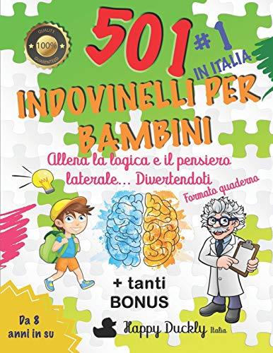 501 Indovinelli per Bambini: Allena la logica e il pensiero laterale... Divertendoti. Il miglior libro in Italia per lo sviluppo del cervello del tuo bambino