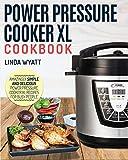 Power Pressure Cooker XL Cookbook: Amazingly Simple and Delicious Power Pressure Cooker XL
