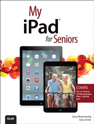 My iPad for Seniors (covers iOS 7 on iPad Air, iPad 3rd and 4th generation, iPad2, and iPad mini) (My...)