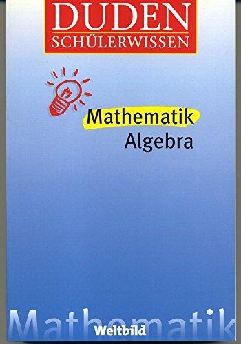 Duden Schülerwissen: Mathematik 1., Algebra : Brüche - Dreisatz, Prozente, Zinsen - Gleichungen und Ungleichngen - Wurzeln und Potenzen