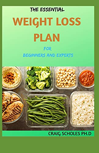 THE ESSENTIAL WEIGHT LOSS PLAN For Beginners And Experts: Healthy and Delicious Weight loss Recipes.