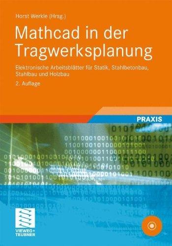 Mathcad in der Tragwerksplanung: Elektronische Arbeitsblätter für Statik, Stahlbetonbau, Stahlbau und Holzbau by Horst Werkle (2011-10-31)