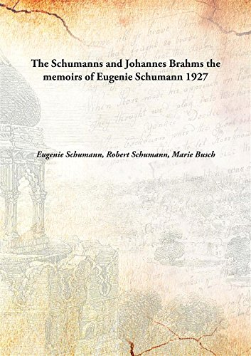 The Schumanns and Johannes Brahms the memoirs of Eugenie Schumann 1927 [Hardcover]