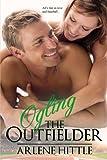 Ogling the Outfielder (All's Fair in Love & Baseball) (Volume 4)