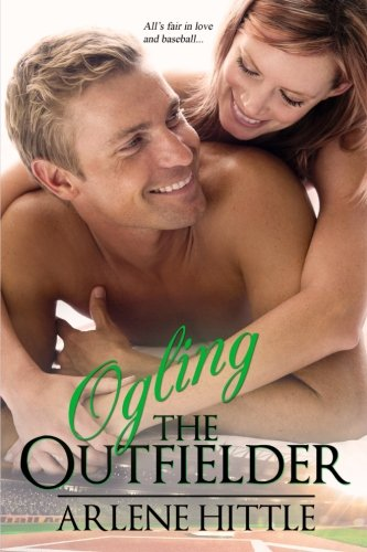 Ogling the Outfielder (All's Fair in Love & Baseball, Band 4)