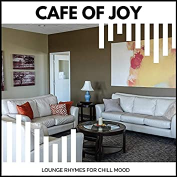 Cafe Of Joy - Lounge Rhymes For Chill Mood