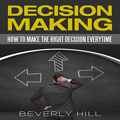 Decision Making: How to Make the Right Decision Every Time audiobook cover art