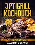Das Optigrill Kochbuch - Die 77 leckersten Optigrill Rezepte für die ganze Familie: Optimal grillen mit dem Kontaktgrill. Die Indoor BBQ Küche zum Verlieben