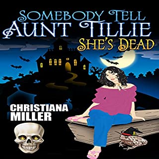 Somebody Tell Aunt Tillie She's Dead     Toad Witch Series, Book 1              By:                                                                                                                                 Christiana Miller                               Narrated by:                                                                                                                                 Marie Rose                      Length: 8 hrs and 24 mins     741 ratings     Overall 3.9