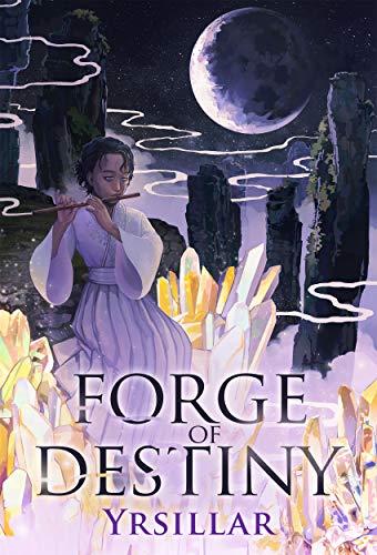 Forge of Destiny: Volume 1 by [Yrsillar, Melody Cheng, Lynn Chang]