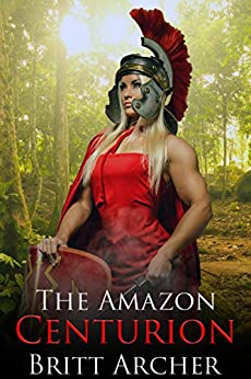 The Amazon Centurion: (Female Muscle Erotica) by [Britt Archer]