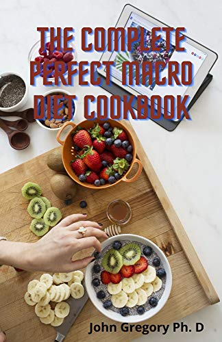 The Complete Perfect Macro Diet Cookbook: Easy & Fast Meals To Cook For Low Carb, High Fat Recipes For Beginners and Dummies (English Edition)