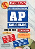How to Prepare for the AP Calculus with CD-ROM (Barron's AP Calculus (W/CD))