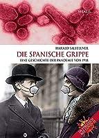 Die Spanische Grippe: Eine Geschichte der Pandemie von 1918. Im Vergleich mit COVID-19.
