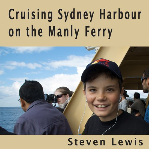 Cruising Sydney Harbour on the Manly Ferry                   By:                                                                                                                                 Steven Lewis                               Narrated by:                                                                                                                                 Steven Lewis                      Length: 10 mins     Not rated yet     Overall 0.0