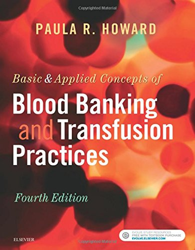 Compare Textbook Prices for Basic & Applied Concepts of Blood Banking and Transfusion Practices 4 Edition ISBN 9780323374781 by Howard MS  MPH  MT(ASCP)SBB, Paula R.