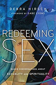 Redeeming Sex: Naked Conversations About Sexuality and Spirituality (Forge Partnership Books) by [Debra Hirsch, Gabe Lyons]