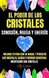 EL PODER DE LOS CRISTALES: SANACIÓN, MAGIA Y ENERGÍA - Mejora tu vida con la magia  y poder de los cristales, gemas y piedras curativas -...