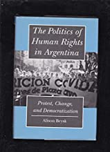 The Politics of Human Rights in Argentina: Protest, Change, and Democratization