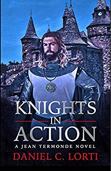 Knights in Action: A Jean Termonde Novel by [Daniel Lorti]