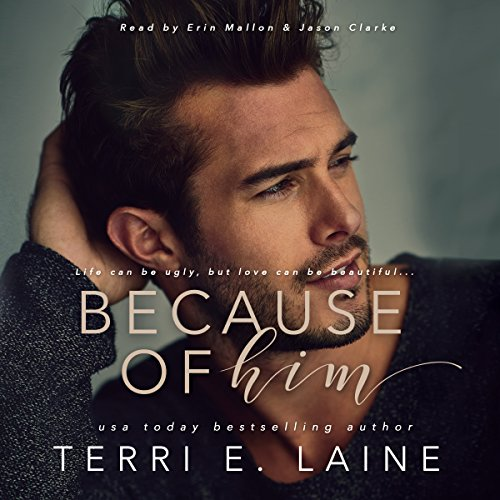 Because of Him                   Written by:                                                                                                                                 Terri E. Laine                               Narrated by:                                                                                                                                 Jason Clarke,                                                                                        Erin Mallon                      Length: 8 hrs and 4 mins     2 ratings     Overall 4.0