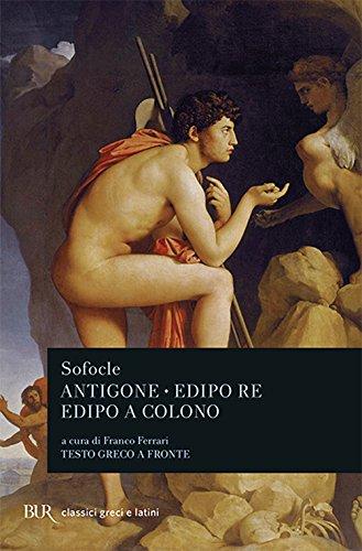 Antigone-Edipo re-Edipo a Colono. Testo greco a fronte (Clas
