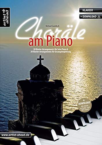 Choräle am Piano: 20 Klavier-Arrangements für Solopiano & 20 Klavier-Arrangements für Gesangsbegleitung (inkl. Download). Spielbuch. Klavierstücke. Kirchenmusik. Klaviernoten.
