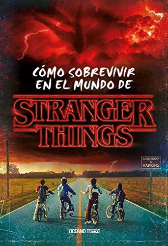 Stranger Things. Cómo Sobrevivir En El Mundo de Stranger Things