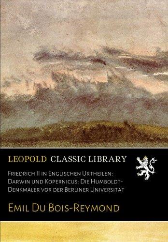 Friedrich II in Englischen Urtheilen: Darwin und Kopernicus: Die Humboldt-Denkmäler vor der Berliner Universität