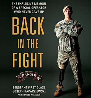 Back in the Fight     The Explosive Memoir of a Special Operator Who Never Gave Up              By:                                                                                                                                 Joseph Kapacziewski,                                                                                        Charles W. Sasser                               Narrated by:                                                                                                                                 Johnny Heller,                                                                                        Jo Anna Perrin                      Length: 9 hrs and 10 mins     74 ratings     Overall 4.6