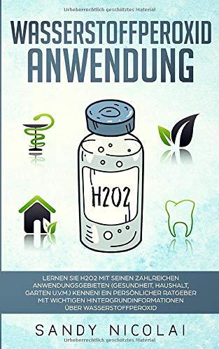 Wasserstoffperoxid Anwendung: Lernen Sie H2O2 mit seinen zahlreichen Anwendungsgebieten (Gesundheit, Haushalt, Garten u.v.m.) kennen! Ein persönlicher Ratgeber mit wichtigen Hintergrundinformationen