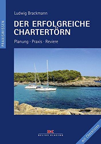 Der erfolgreiche Chartertörn: Planung, Praxis, Reviere - Mit Checklisten