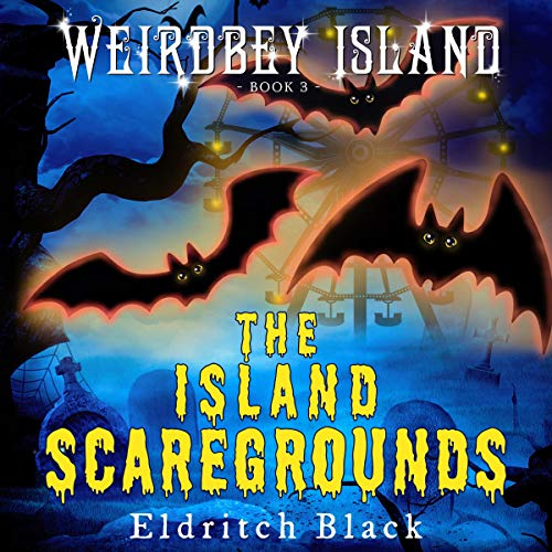The Island Scaregrounds: A Middle Grade Ghost Story (Weirdbey Island,
