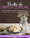 RECETAS DE MANTECA CORPORAL: Remedios sencillas para que tu