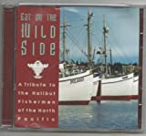 EAt on the Wild Side- A Tribute to the Halibut Fishermen of the North Paciific