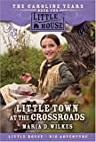 Little Town at the Crossroads: The Caroline Years Book Two (Little House)