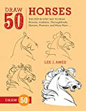 50 draw - Draw 50 Horses: The Step-by-Step Way to Draw Broncos, Arabians, Thoroughbreds, Dancers, Prancers, and Many More...