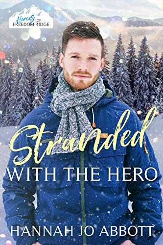 Stranded with The Hero : A Christian EMT Christmas Romance (Heroes of Freedom Ridge Book 4)