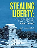 Stealing Liberty: A Tragedy In Two Parts: Part Two