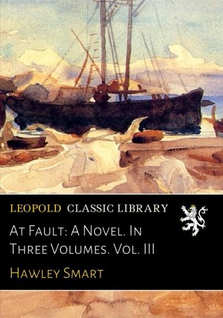 エレベーター正しい定常At Fault: A Novel. In Three Volumes. Vol. III