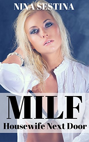 MILF: Housewife Next Door: Older Woman Younger Man First Time